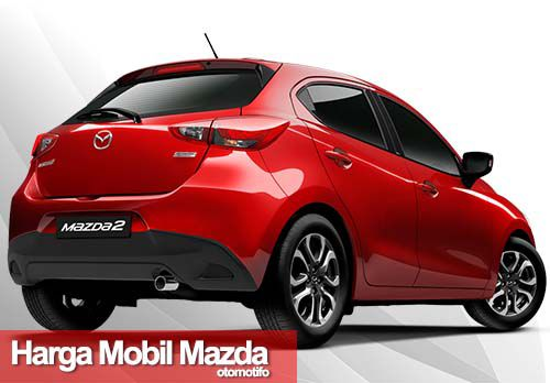 Harga Mobil Mazda Terbaru Oktober 2018 - OtoManiac