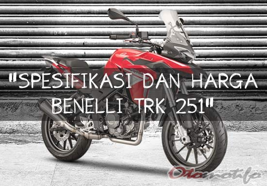 Spesifikasi dan Harga Benelli TRK 251