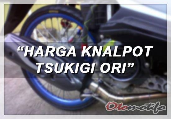 Harga Knalpot Tsukigi Ori