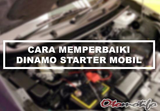 Cara Memperbaiki Dinamo Starter Mobil