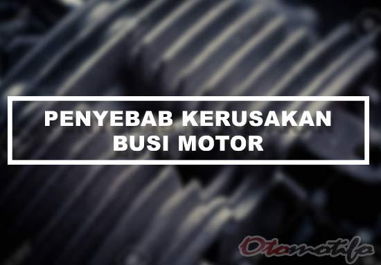 Penyebab Kerusakan Busi Motor