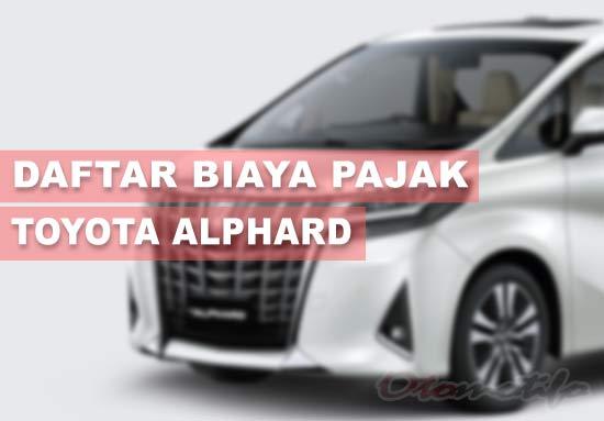 26 Pajak Toyota Alphard Pertahun Semua Tipe Terbaru 2021 Otomotifo