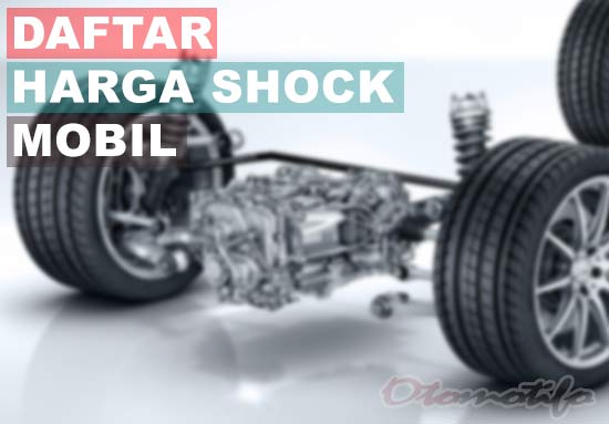 30 Harga Shockbreaker Mobil Dan Ciri Ciri Shock Rusak Otomotifo