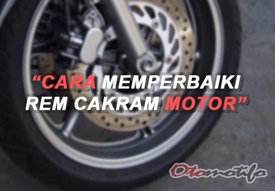 Cara Memperbaiki Rem Cakram Motor