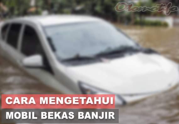 Cara Mengetahui Mobil Bekas Banjir