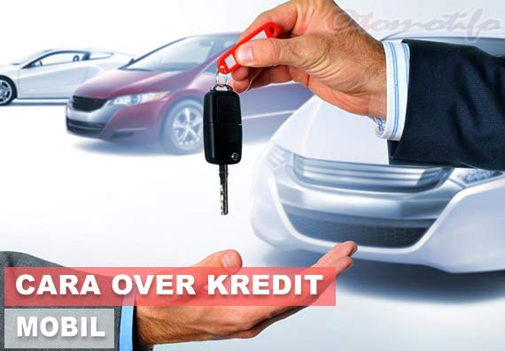 Cara Over Kredit Mobil